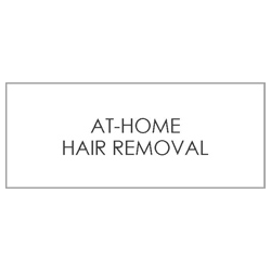 AT-HOME HAIR REMOVAL